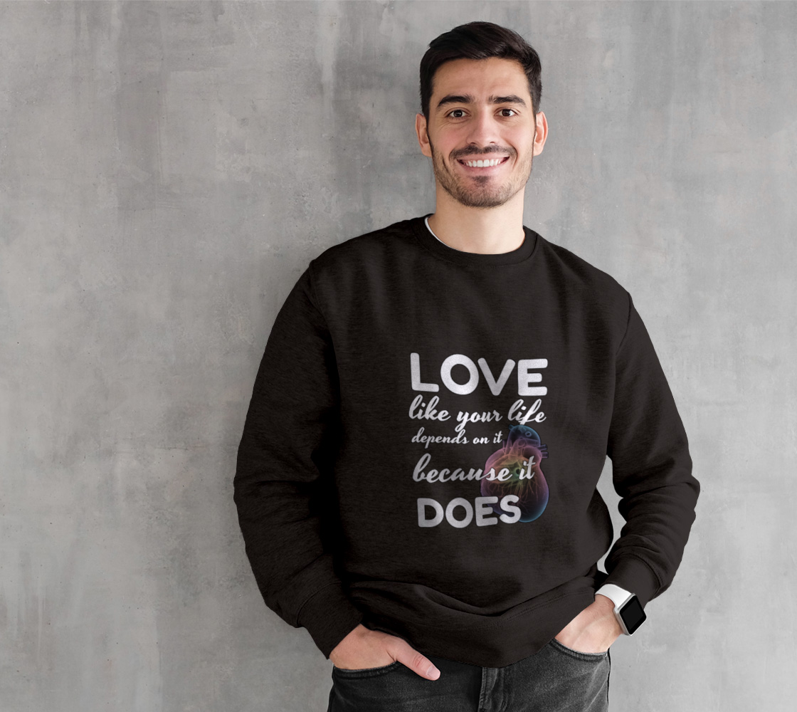 Love like your Life Depends on It Sweatshirt preview