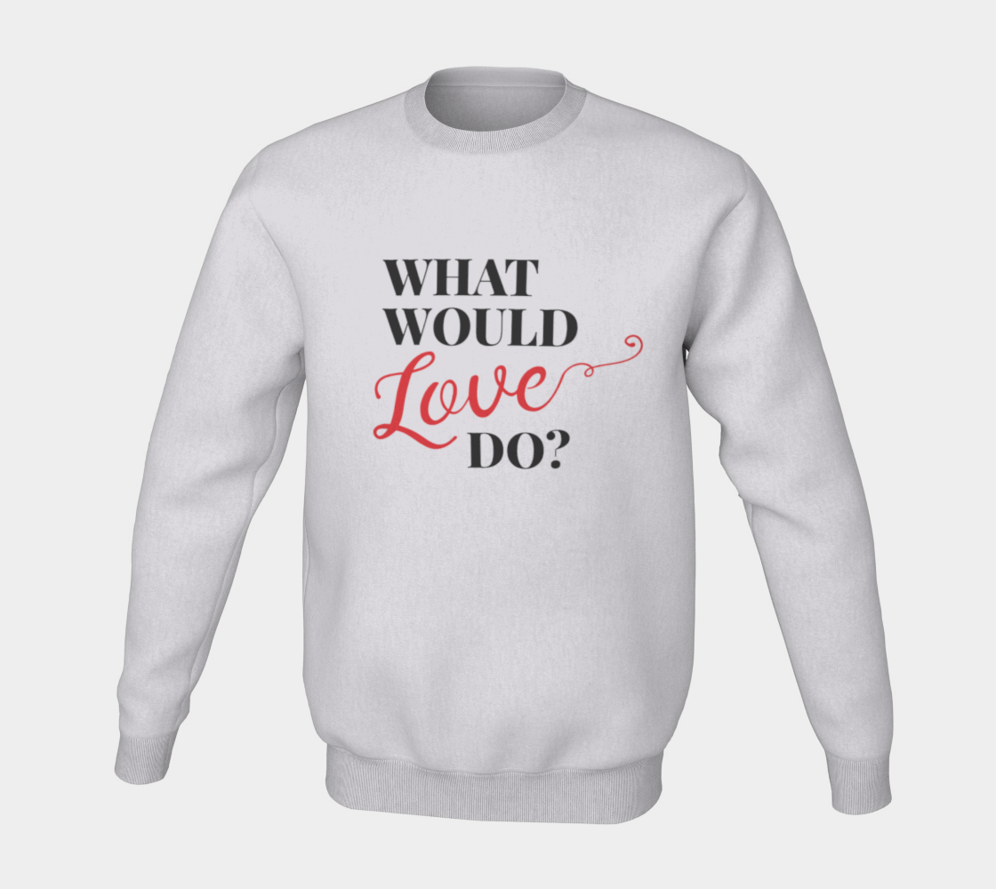 What Would Love Do? Sweatshirt preview #5