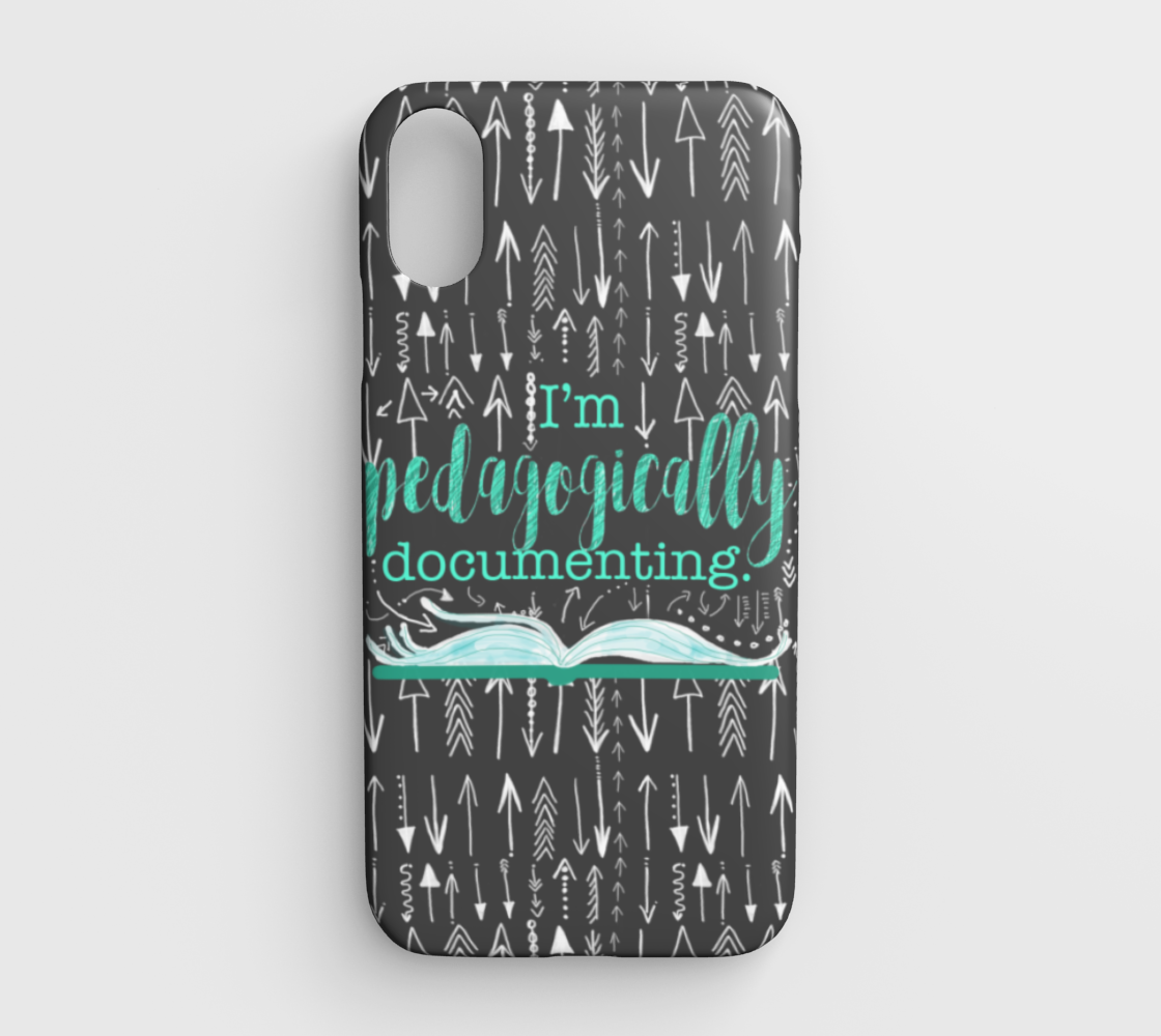 I'm Pedagogically Documenting - Phone Case for Teachers - iPhoneXR preview