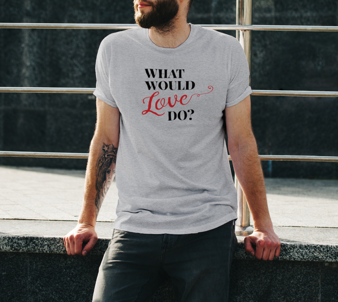What Would Love Do? Unisex Tee preview #3