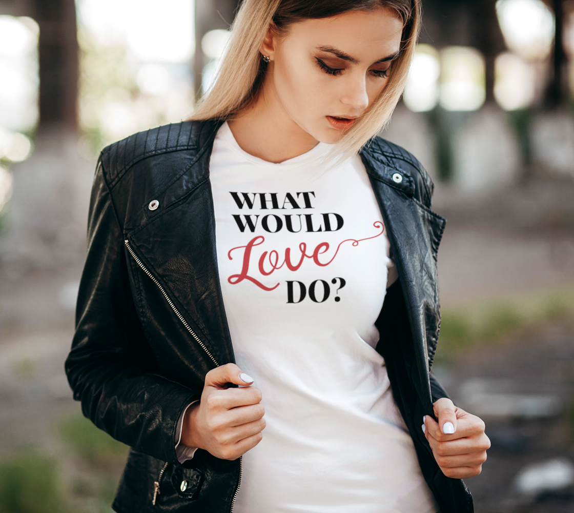 What Would Love Do? Women's Tee preview #2