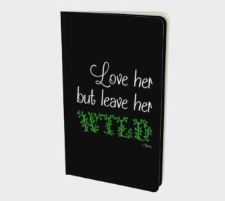 Love Her But Leave Her Wild-Green on Black Notebook preview