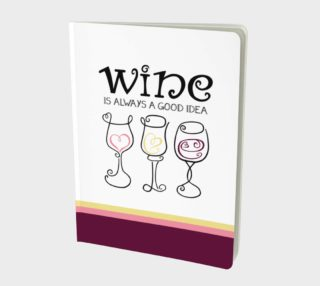 Wine is Always a Good Idea Notebook preview