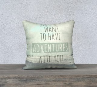 """I want to have adventures with you 18"""" white back preview"""