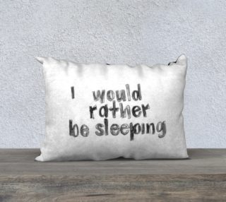 """Aperçu de """"I would Rather Be Sleeping"""" Pillow"""
