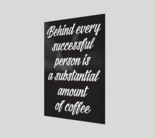 Aperçu de Behind every successful person is a substantial amount of coffee