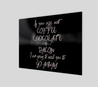 Aperçu de If You Are Not Coffee Chocolate or Bacon...- Chalk Art