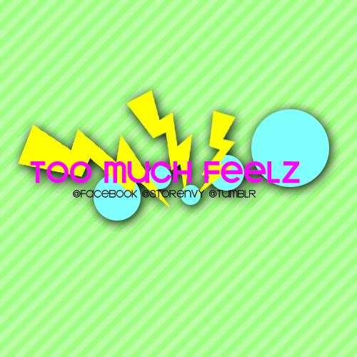 TooMuchFeelz