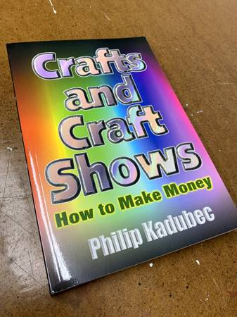Photo quotCrafts and Craft Shows How to Make Moneyquot by Philip Kadubec - $8 (Elkin Area)