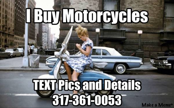 Photo WANTED- PAYING CASH FOR NICE CLEAN MOTORCYCLES WITH TITLE - $1234 (Greenwood Indiana)