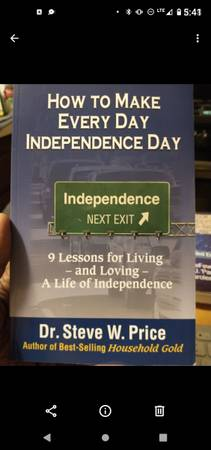 Photo How To Make Every Day Independence Day, Dr. Steve W. Price, 2012, Book Is New, - $10 (Fayetteville)