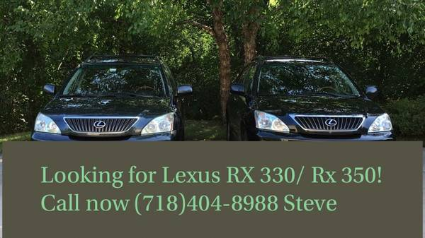 Photo WANTED YOUR 2004 2005 2006 2007 2009 And up Lexus rx330  rx350. Pr - $10000