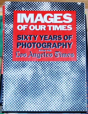 Photo Images of Our Times Sixty Years of Photography from the Los Angeles - $10 (Westminster)