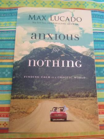 Photo Max Lucado Anxious for Nothing Finding Calm in a Chaotic World, New - $10 (Pittsburgh Squirrel Hill neighborhood)