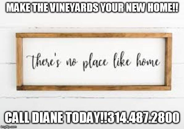 Photo THERE IS NO PLACE LIKE HOMECALL DIANE AT THE VINEYARDS (ST LOUIS  SOUTH COUNTY)